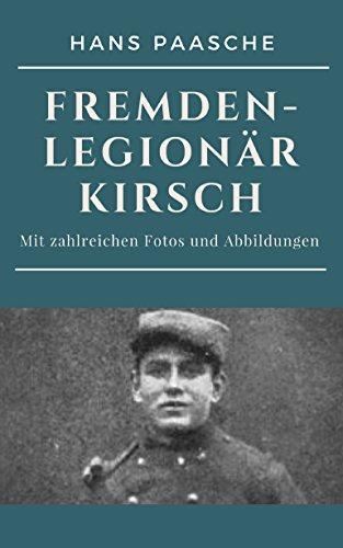 Fremdenlegionär Kirsch: Mit zahlreichen Fotos und Abbildungen