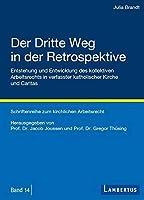 Der Dritte Weg in der Retrospektive: Entstehung und Entwicklung des kollektiven Arbeitsrechts in verfasster katholischer Kirche und Caritas