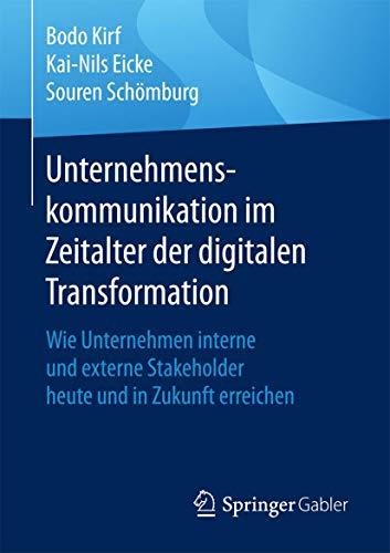Unternehmenskommunikation im Zeitalter der digitalen Transformation: Wie Unternehmen interne und externe Stakeholder heute und in Zukunft erreichen
