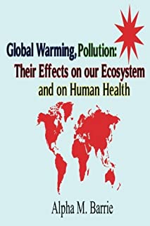 Global Warming, Pollution: Their Effects on our Ecosystem and on Human Health