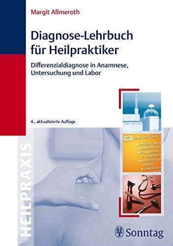 Diagnose-Lehrbuch für Heilpraktiker: Anamnese, Untersuchung, Labor und Differenialdiagnose
