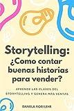 Storytelling: ¿Cómo contar buenas historias para vender?: Aprende las claves del Storytelling, cautiva a tu audiencia y genera más ventas