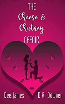 The Cheese & Chutney Affair: A laugh-out-loud romantic comedy by [Dee James, D. R. Downer]