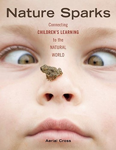 Compare Textbook Prices for Nature Sparks: Connecting Children's Learning to the Natural World  ISBN 9781605540412 by Cross, Aerial