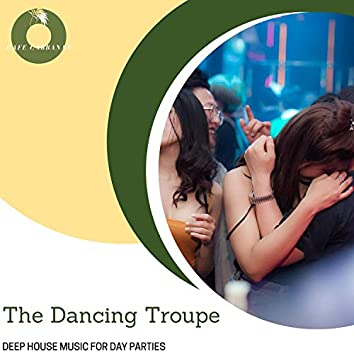 The Dancing Troupe - Deep House Music For Day Parties