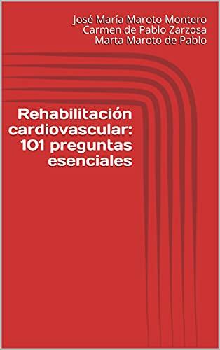 Rehabilitación cardiovascular: 101 preguntas esenciales