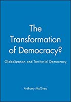 The Transformation of Democracy?: Globalization and Territorial Democracy by Unknown(1997-07-07)