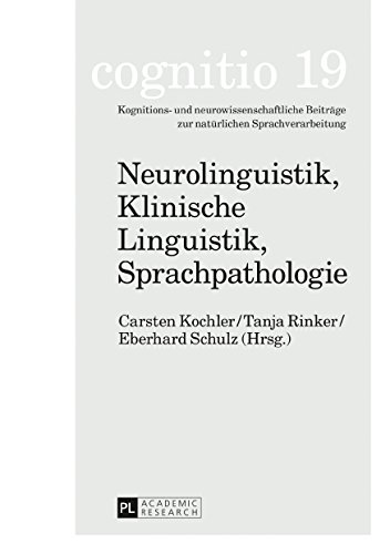 Neurolinguistik, Klinische Linguistik, Sprachpathologie: Michael Schecker zum 70. Geburtstag (cognitio 19) (German Edition)