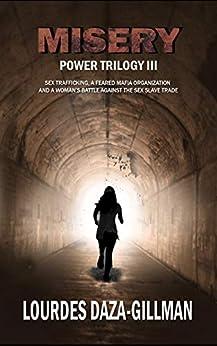[Lourdes Daza-Gillman, Amanda Fletcher]のMisery: Sex trafficking, a feared mafia organization and a woman's battle against the sex slave trade. (Power Trilogy Book 3) (English Edition)