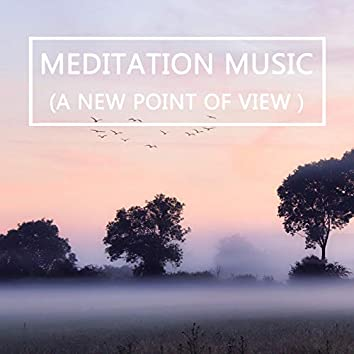 Meditation Music (A New Point Of View)