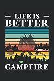 la vida es mejor alrededor de Campfire, portátil: Registre todas las ideas, pensamientos, consejos y trucos importantes en este cuaderno que puede ... en forma de diario o cuaderno de bitácora.