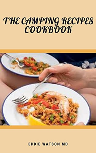 THE CAMPING RECIPES COOKBOOK: A Complete Guide With Easy Recipes to be Enjoyed in Camping Trip (English Edition)
