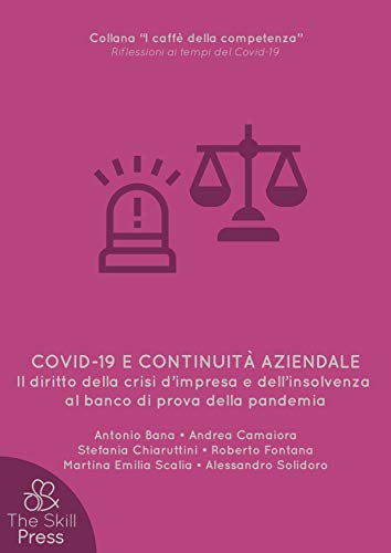 Covid-19 e continuità aziendale: Il diritto della crisi d'impresa e dell'insolvenza al banco di prova della pandemia (Collana Covid «I caffè della competenza» Vol. 9) (Italian Edition)
