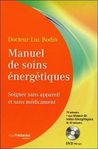 Manuel de soins énergétiques - Soigner sans appareil et sans médicament