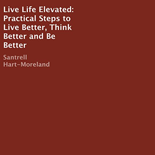 Live Life Elevated: Practical Steps to Live Better, Think Better, and Be Better audiobook cover art