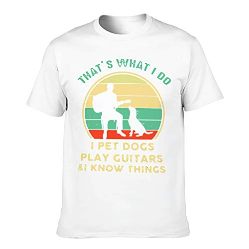 Haustierhunde Ich Spiele Gitarren und ich weiß Dinge T-Shirt für Männer Humor Sarkasmus Kurzarmhemd White 6XL