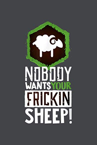 Nobody Wants Your Sheep Board Game Geek Nerd Fan Joke: Notebook Planner -6x9 inch Daily Planner Journal, To Do List Notebook, Daily Organizer, 114 Pages