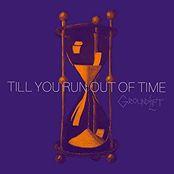 Till You Run Out Of Time