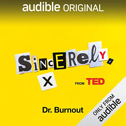 Ep. 2: Dr. Burnout (Sincerely, X)                   By:                                                                                                                                 Audible Originals,                                                                                        June Cohen,                                                                                        Anonymous                           Length: 19 mins     21 ratings     Overall 4.2