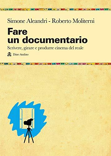 Fare un documentario. Scrivere, girare e produrre cinema del reale