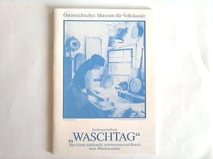 Sonderausstellung Waschtag. Altes Gerät, Traditionelle Arbeitsweisen und Brauch beim Wäschewaschen