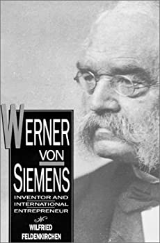 Werner von Siemens: Inventor and International Entrepreneur