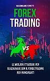 Forex Trading: Il Manuale Definitivo Per Principianti. Tutte Le Migliori Strategie Per Guadagnare Con il Forex Trading