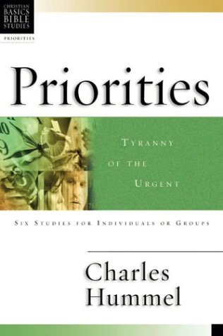 Priorities: Tyranny of the Urgent (Christian Basics Bible Studies)