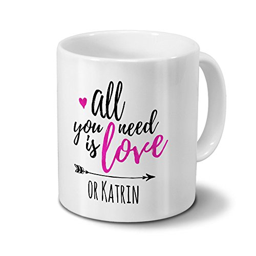 printplanet Tasse mit Namen Katrin - Motiv All You Need is Love - Namenstasse, Kaffeebecher, Mug, Becher, Kaffeetasse - Farbe Weiß