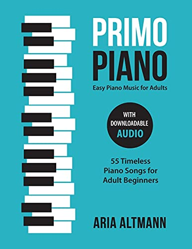 Primo Piano. Easy Piano Music for Adults: 55 Timeless Piano Songs for Adult Beginners with Downloadable Audio