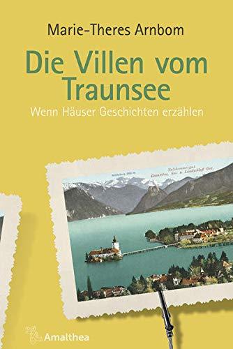 Die Villen vom Traunsee: Wenn Häuser Geschichten erzählen (Die Villen von ...: Wenn Häuser Geschichten erzählen)