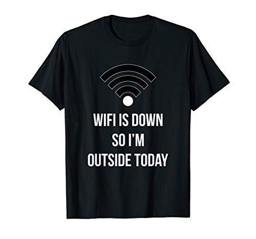 Wifi Is Down Today So I'm Outside Today Funny Bored Tshirt