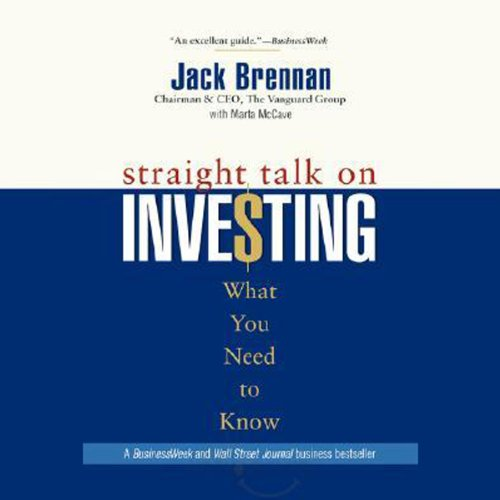 Straight Talk on Investing     What You Need to Know              By:                                                                                                                                 Jack Brennan                               Narrated by:                                                                                                                                 Brian Keeler                      Length: 9 hrs and 31 mins     27 ratings     Overall 3.9