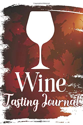 Wine Tasting Journal: Wine Journal With Winery Names, Origins, Types, Wine Ages, Prices, Sampled, A Flavor Wheel, Ratings, and Notes For Wine Lovers