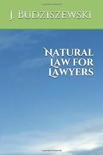Compare Textbook Prices for Natural Law for Lawyers  ISBN 9781082443060 by Budziszewski, J.,Budziszewski, J.