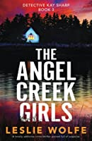 The Angel Creek Girls: A totally addictive crime thriller packed full of suspense (Detective Kay Sharp)