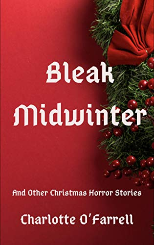 Bleak Midwinter and Other Christmas Horror Stories by [Charlotte O'Farrell]