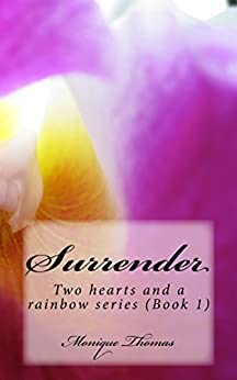 Surrender (Two hearts & a rainbow series Book 1) by [Monique Thomas]
