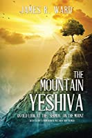 "The Mountain Yeshiva An Old Look at the ""Sermon"" on the Mount: (with excerpts from Hebrew Matthew and Talmud)"