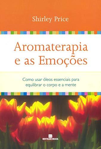 Aromaterapia e as emoções: Como usar óleos essenciais para equilibrar o corpo e a mente