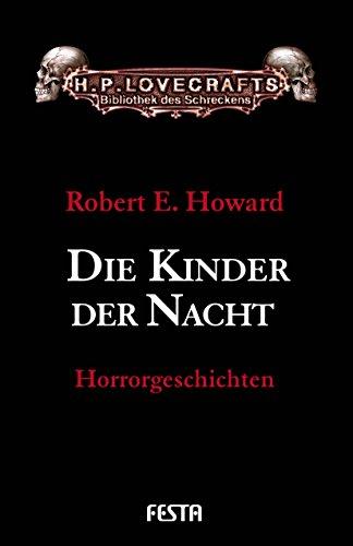 Die Kinder der Nacht: Horrorgeschichten von [Robert E. Howard]