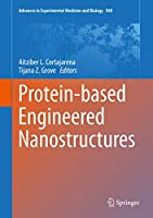 Protein-based Engineered Nanostructures (Advances in Experimental Medicine and Biology (940))