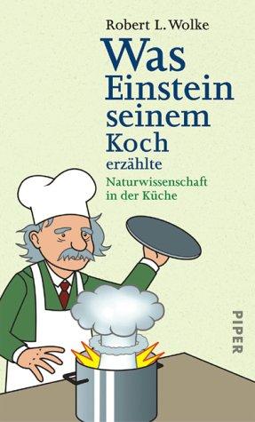 Was Einstein seinem Koch erzählte: Naturwissenschaft in der Küche
