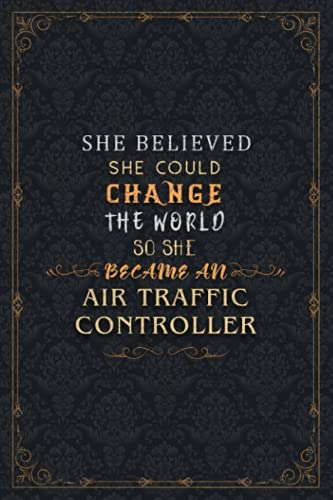 Air Traffic Controller Notebook Planner - She Believed She Could Change The World So She Became An Air Traffic Controller Job Title Journal: Meal, ... 22.86 cm, A5, Hourly, Meeting, Budget Tracker