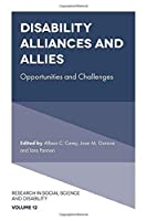 Disability Alliances and Allies: Opportunities and Challenges (Research in Social Science and Disability)