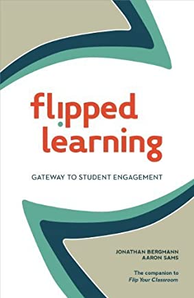 Flipped Learning: Gateway to Student Engagement by Jonathan Bergmann Aaron Sams(2015-04-03)