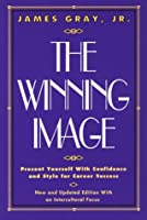 The Winning Image: Present Yourself With Confidence and Style for Career Success