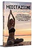 IMPARARE LA MEDITAZIONE PER PRINCIPIANTI 2.0; La guida completa alla meditazione per ridurre lo stress e l'ansia aumentando la serenità e le energie per vivere meglio
