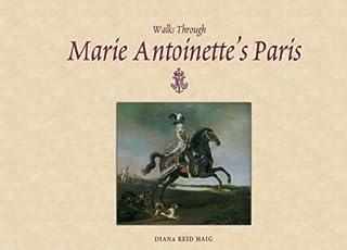 Walks Through Marie Antoinette's Paris