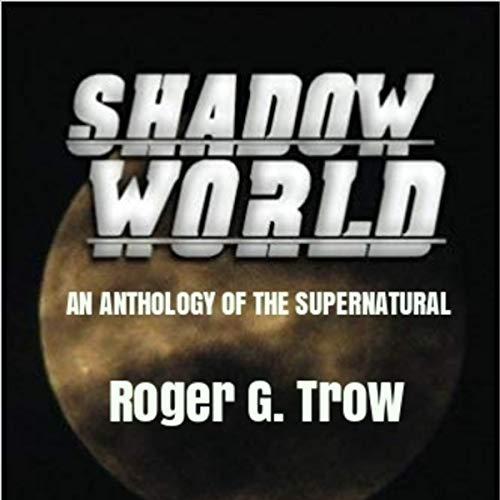 Shadow World: An Anthology of the Supernatural                   By:                                                                                                                                 Roger G. Trow                               Narrated by:                                                                                                                                 sangita chauhan                      Length: 6 hrs and 25 mins     Not rated yet     Overall 0.0